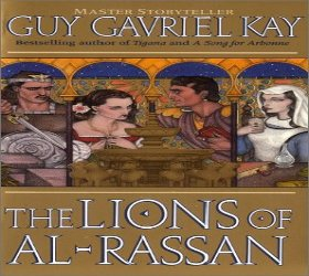 books Lions of Al-Rassan historical fantasy fiction novel written Guy Gavriel Kay religions Jehana Kindath Jews female doctor Rodrigo Jaddite Christians captain El Cid Ammar Asharite Muslims poet mercenary Love fights political games friendship tolerance book touches poetical conflict story action